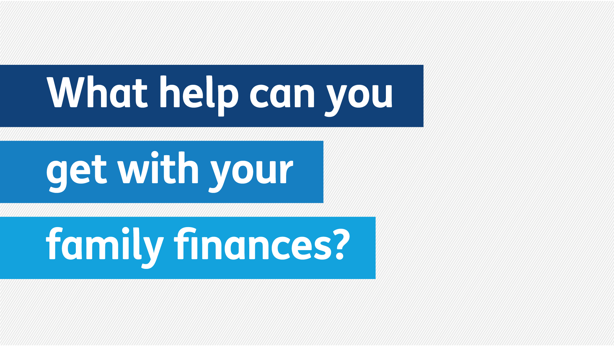 What help can you get with your family finances?