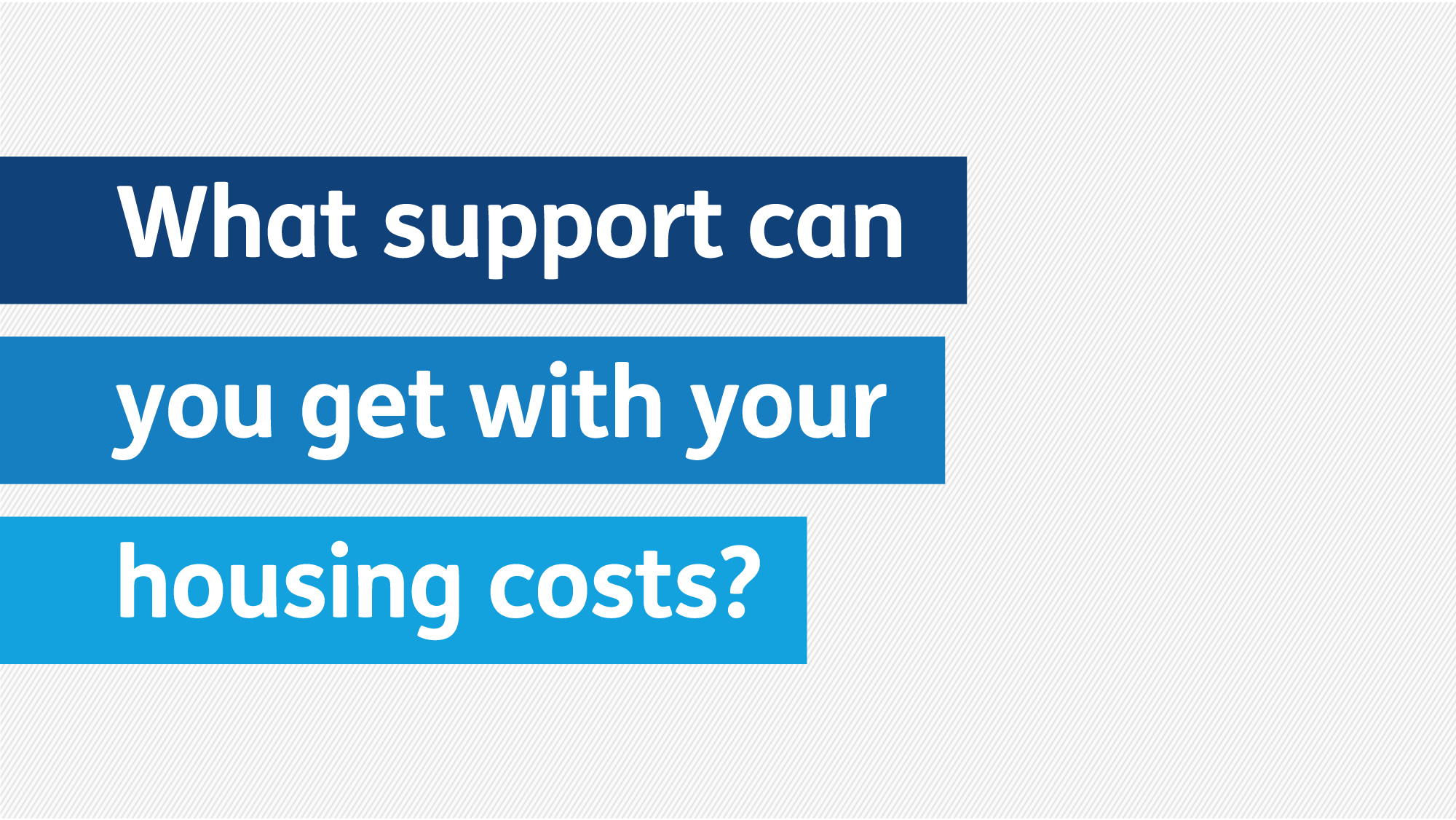 What support can you get with your housing costs?